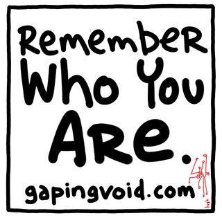 Remember who you are - gaping void